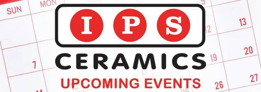 IPS Ceramics - Upcoming Events