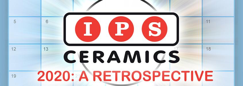 IPS Ceramics' 2020: A Retrospective