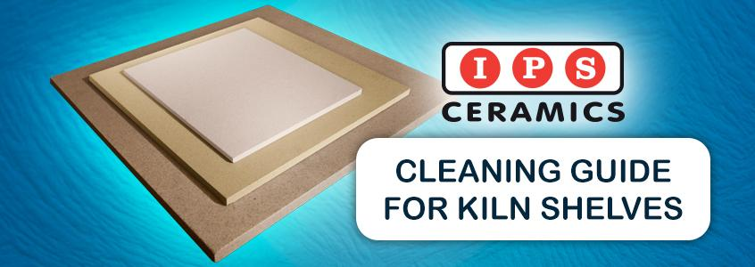IPS Ceramics - Cleaning Guide for Cordierite Kiln Shelves and Batts