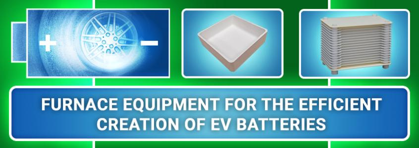 Furnace Equipment For The Efficient Creation Of EV Batteries